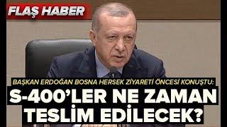 SON DAKİKA!  S-400'ler ne zaman teslim edilecek? Başkan Erdoğan'dan flaş açıklama
