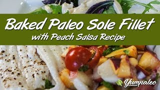 Baked Paleo Sole Fillet with Peach Salsa Recipe