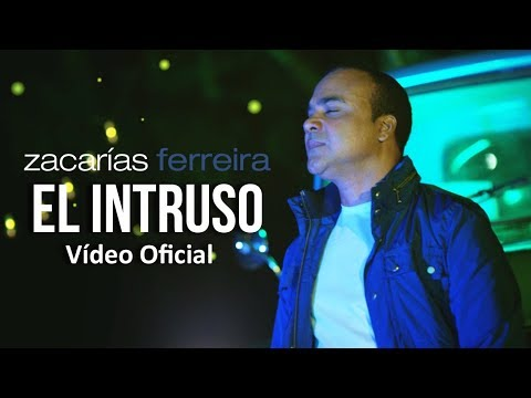 Zacarías Ferreira - El intruso (Video Oficial)