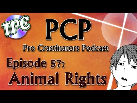 Animal Rights - Pro Crastinators Podcast, Episode 57