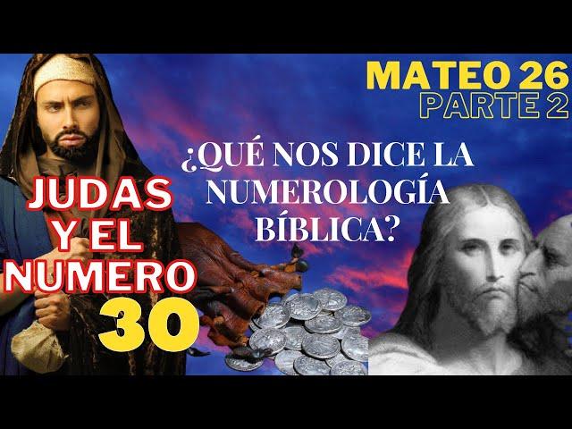 Mateo 26 - parte 2 -  El numero 30 y la numerología Hebrea - Judas traiciona a Cristo