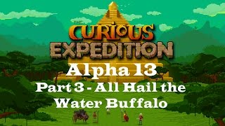 The Curious Expedition - Alpha 13 - Part 3 - All Hail the Water Buffalo