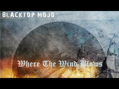 Blacktop Mojo - Where The Wind Blows