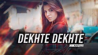 Dekhte Dekhte Remix DJ Nafizz Mp3 Song Download
