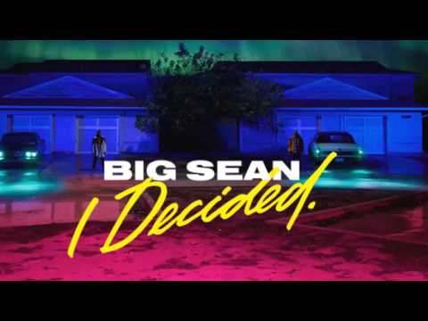 Big Sean ft Drake not in the mood  I decided