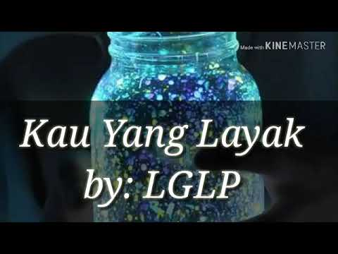 Lirik Lagu Kau Yang Layak - LGLP