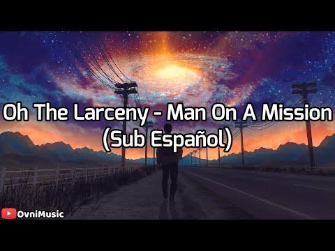 Oh The Larceny - Man On A Mission (Subtitulado Al Español) HD