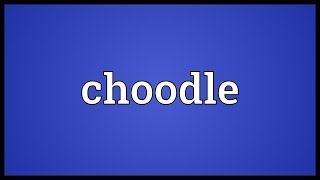 Choodle Meaning