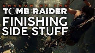 Shadow of the Tomb Raider | Finishing Side Stuff [Chillstream]