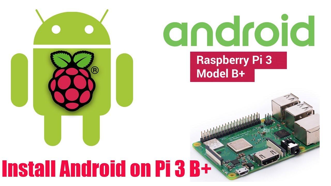 Pi 3 B+ | Android OS on Raspberry Pi 3 B plus