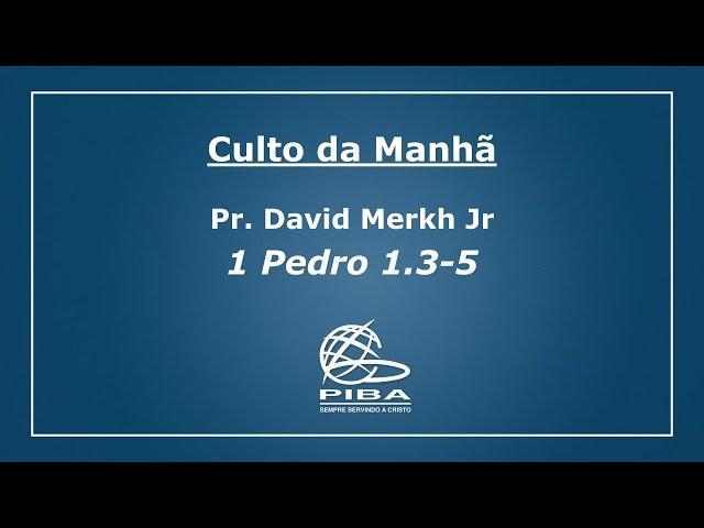Culto Manhã | 02.05.2021 | Esperança Viva | Pr David Merkh Jr | 1 Pedro 1.3-5