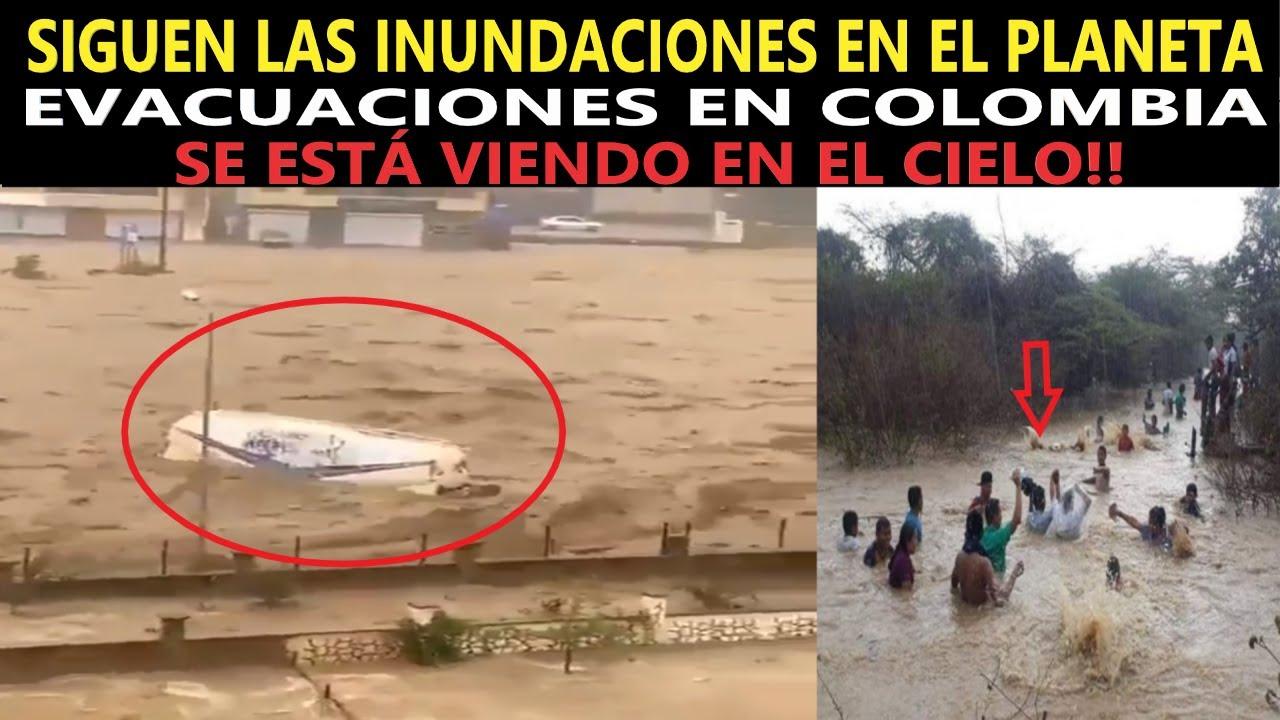ADVERTENCIA DE EVACUACIÓN EN COLOMBIA / SEVERAS INUNDACIONES  CAOS EN EL PLANETA / SE ESTÁ VIENDO