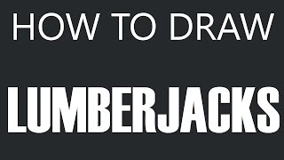 How To Draw A Lumberjack - Tree Lumberjack Drawing (Wood Lumberjacks)