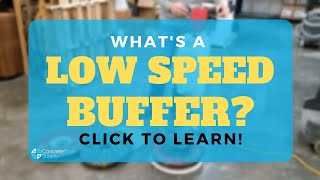 What is a low speed floor buffer? How can it be used for concrete floors?