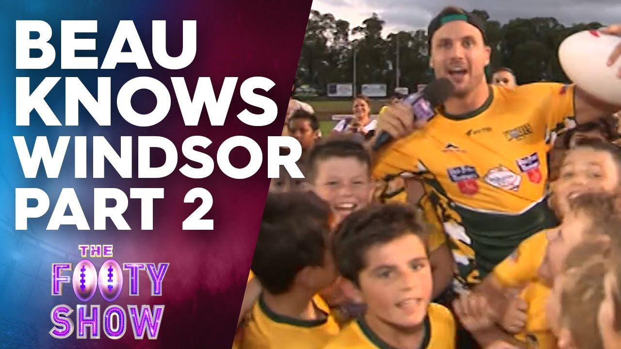Beau Knows Windsor (Part 2) | NRL Footy Show