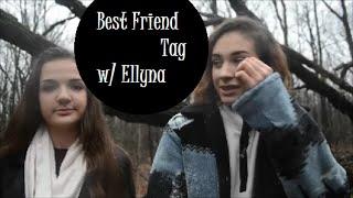 BEST FRIEND TAG w/ Ellyna