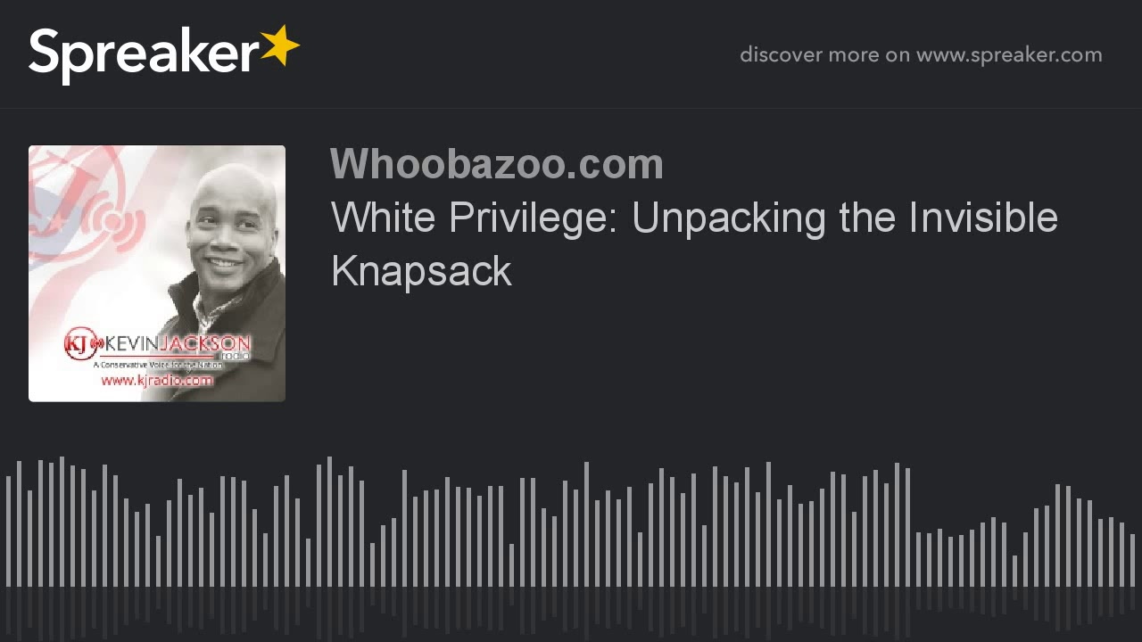 white privilege unpacking the invisible backpack essay Read diangelo's essay on white fragility  white privilege: unpacking the invisible knapsack by peggy mcintosh when it comes to privilege-related discourse.