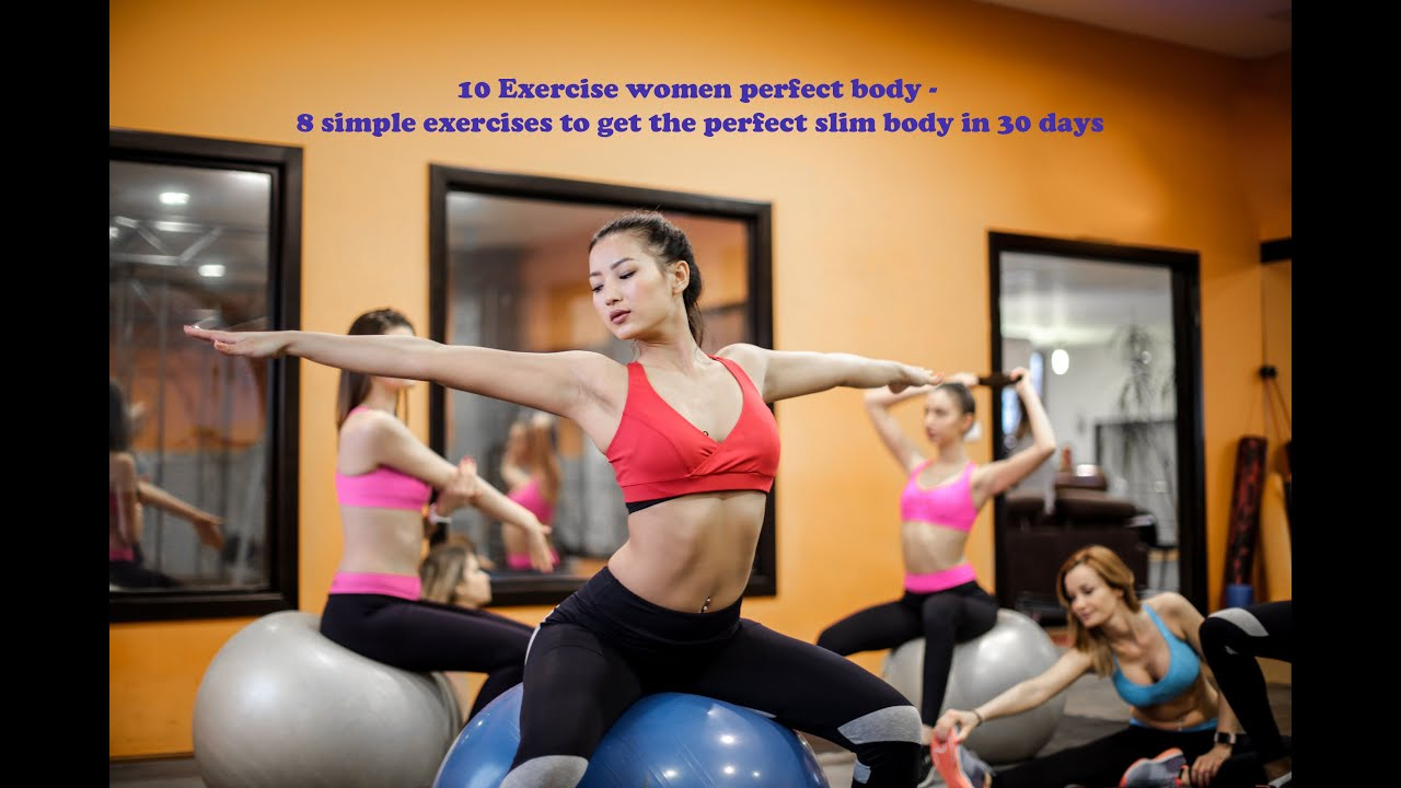 10 Exercise women perfect body - 8 simple exercises to get the perfect slim body in 30 days