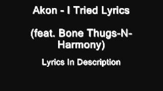 Akon - I Tried Lyrics (feat. Bone Thugs-N-Harmony)