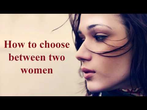 How to choose between two women