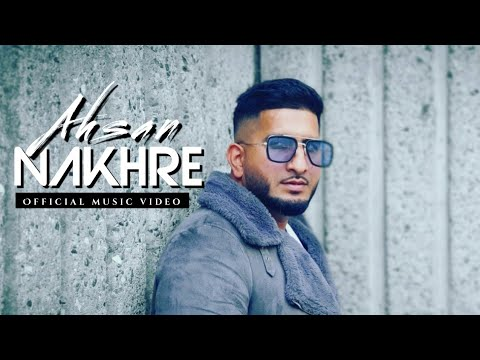 Ahsan - Nakhre - **Official Video** | Latest Punjabi Song 2018