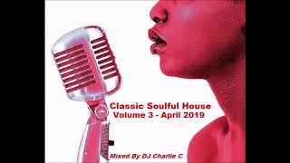 Soulful House Classics  - Vol 3 - April 2019 - DJ Charlie C