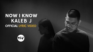 KALEB J - NOW I KNOW OFFICIAL LYRIC VIDEO
