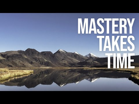 Why Mastering Photography (or anything) takes Time