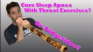 Cure Sleep Apnea and Snoring With Didgeridoo Or Throat Exercises?