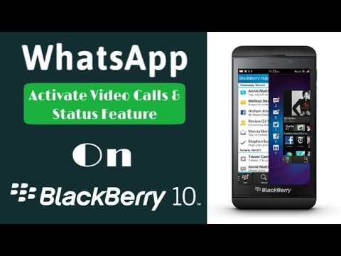 How To Get Video Calling & Status Feature On Whatsapp For Blackberry 10 Devices