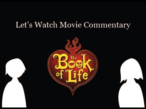 Let's Watch Commentary  The Book of Life 2014 by Jorge R. Gutierrez
