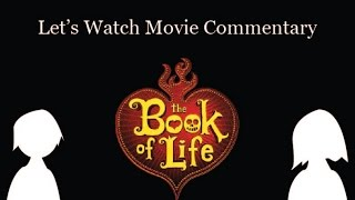 Let's Watch Commentary - The Book Of Life (2014) By Jorge R. Gutierrez