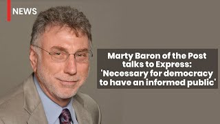 Marty Baron interview: Necessary for democracy to have an informed public