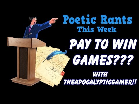 Are Pay to Win Games Good or Bad? with TheApocalypticGamer! - Poetic Rants [Episode 15]