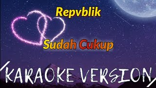 Repvblik - Sudah Cukup Karaoke