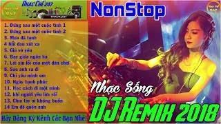 Nhạc Sống DJ Remix 2018 Đứng Sau Một Cuộc Tình Nonstop Nhạc Trẻ Mới Nhất