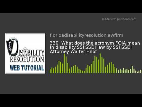 330 What Does The Acronym Foia Mean In Disability Ssi Ssdi Law By Attorney Walter Hnot