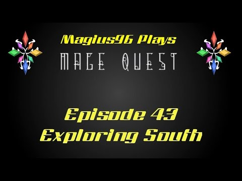 Mage Quest - Episode 43 - Exploring South
