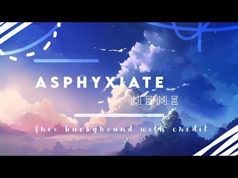 ASPHYXIATE [MEME] |