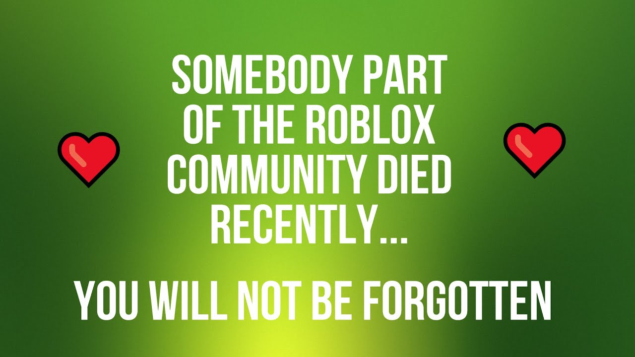 Somebody Part Of The Roblox Community Died Creator Of Roblox