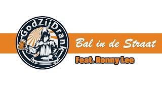 Bal in de Straat - GodZijDrank feat  Ronny Lee