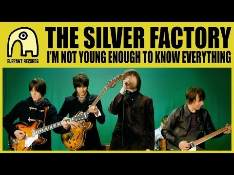 THE SILVER FACTORY - I'm Not Young Enough To Know Everything [Official]