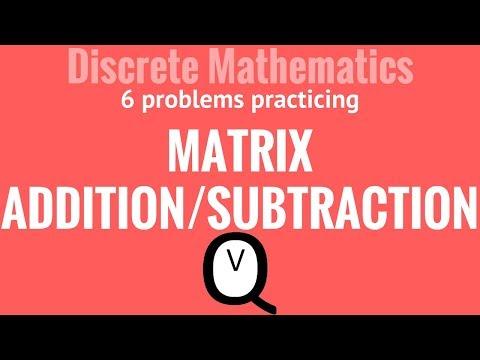 Discrete Mathematics - Matrix Addition/Subtraction from YouTube · Duration:  10 minutes 47 seconds