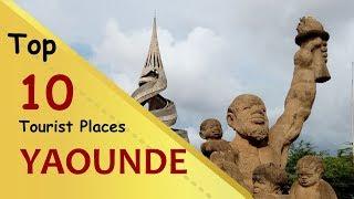 """YAOUNDE"" Top 10 Tourist Places   Yaoundé Tourism   CAMEROON"