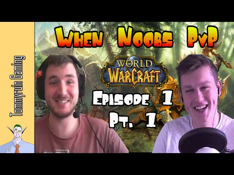 [WoW] When Noobs PvP ft. Lazy Beast Gaming - Episode 1 pt 1.