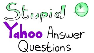 Stupid Yahoo Answer Questions - Animated!