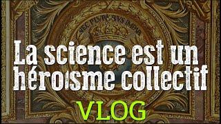 La science est un héroïsme collectif - Vlog