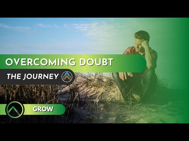 Grow | Overcoming Doubt