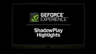 NVIDIA ShadowPlay Highlights - как это работает?