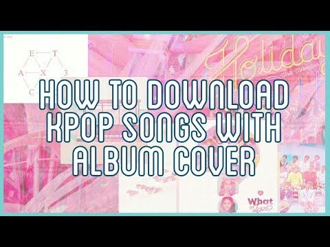 How to: Download K-pop Songs with Album Cover For Free